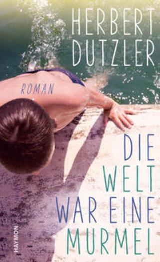 Buchcover Die Welt war eine Murmel Herbert Dutzler