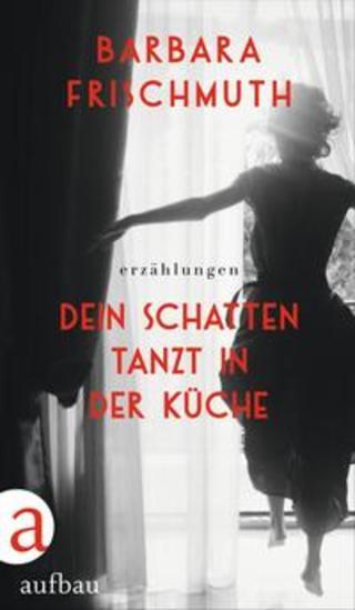 Buchcover Dein Schatten tanzt in der Küche Barbara Frischmuth